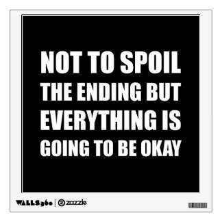 Spoil Ending Everything Okay Wall Decal