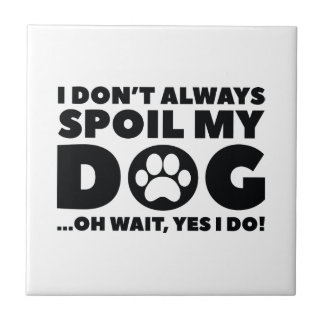 Spoil My Dog Tile