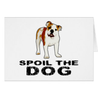 Spoil the Dog Greeting Card