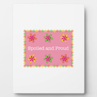 Spoiled And Proud Display Plaque