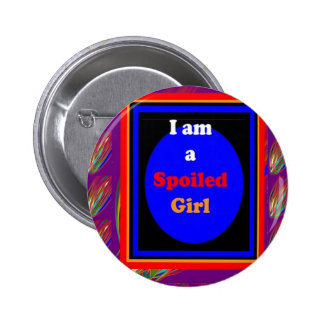 SPOILED GIRL : Naughty Witty Comic Dramatic Buttons