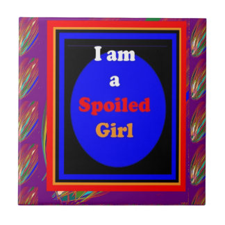 SPOILED GIRL : Naughty Witty Comic Dramatic Ceramic Tiles