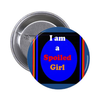SPOILED Girl Quote Faking Swearing Naughty Funny 2 Inch Round Button