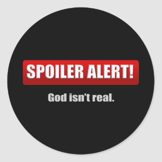 Spoiler Alert - God Isn't Real Classic Round Sticker