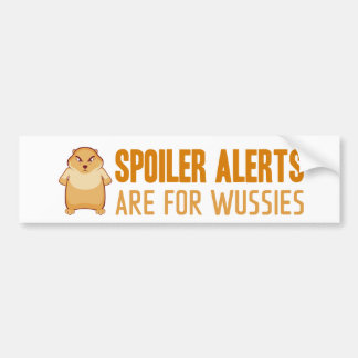 Spoiler Alerts Are For Wussies Fisty BumperSticker Bumper Sticker