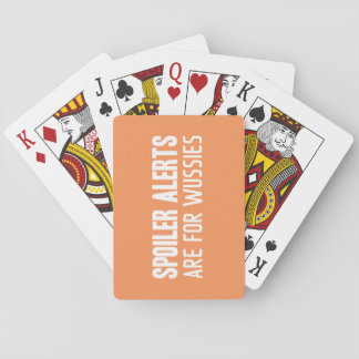 Spoiler Alerts Are For Wussies Playing Cards
