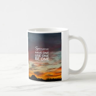 Sponsers, Have One, Use One, Be One Coffee Mug