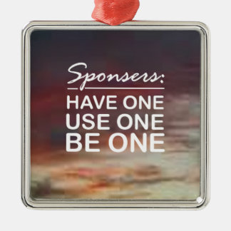 Sponsers, Have One, Use One, Be One Square Metal Christmas Ornament