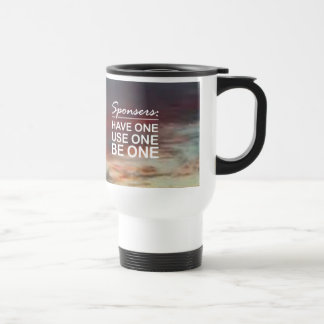 Sponsers, Have One, Use One, Be One Travel Mug