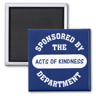 Sponsored by the Acts of Kindness Department 2 Inch Square Magnet