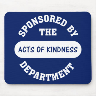 Sponsored by the Acts of Kindness Department Mouse Pad