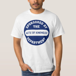 Sponsored by the Acts of Kindness Department T-Shirt