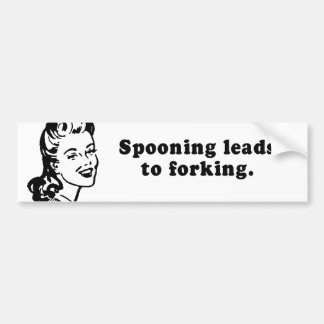 SPOONING LEADS TO FORKING BUMPER STICKERS