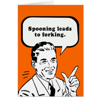 SPOONING LEADS TO FORKING GREETING CARDS