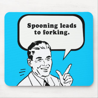 SPOONING LEADS TO FORKING MOUSE PADS