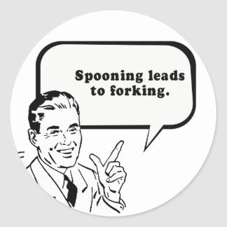 SPOONING LEADS TO FORKING ROUND STICKERS