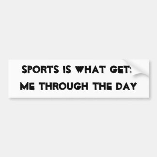 Sports Gets Me Though the Day Bumper Sticker