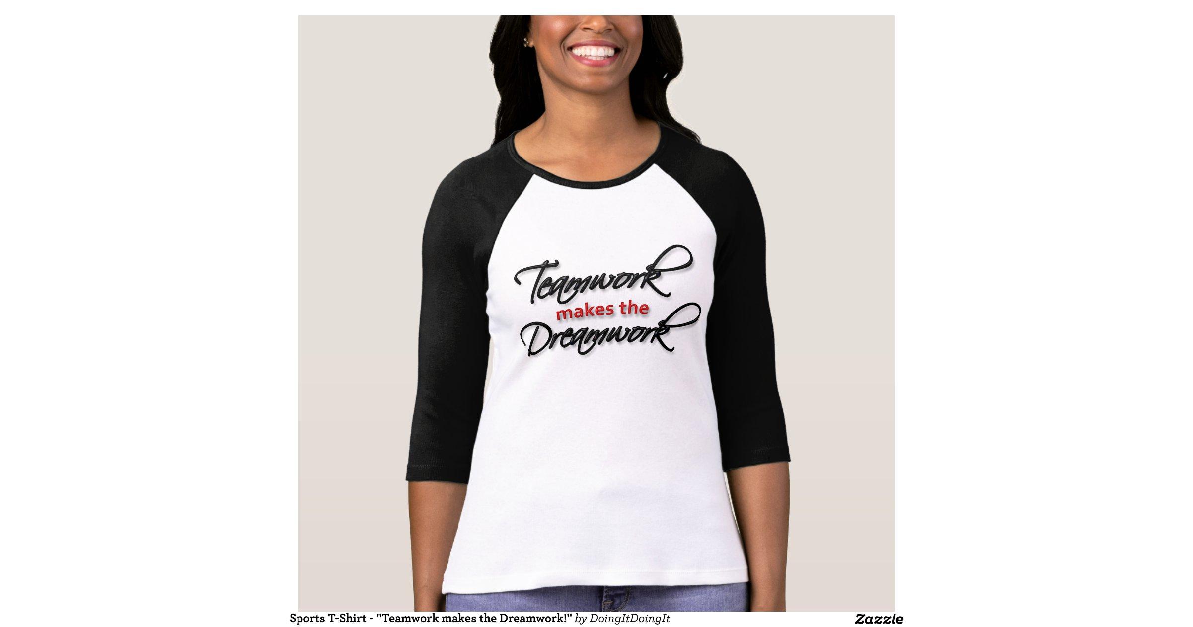 "Sports T-Shirt - ""Teamwork makes the Dreamwork!"" | Zazzle"
