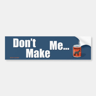 Sporty Slang - Don't Make Me Open Up a Can of... B Car Bumper Sticker