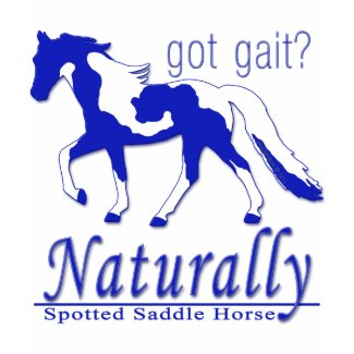 Spotted Saddle Horse Got Gait? Naturally shirt