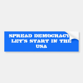 Spread Democracy...Let's start in the USA Bumper Sticker