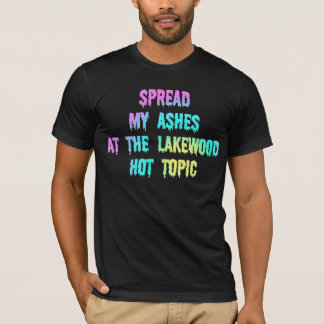 Spread My Ashes At The LakeWood Hot Topic T-Shirt