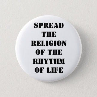 Spread the religion of the rhythm of life button