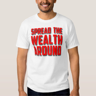 Spread The Wealth Around Tee Shirt