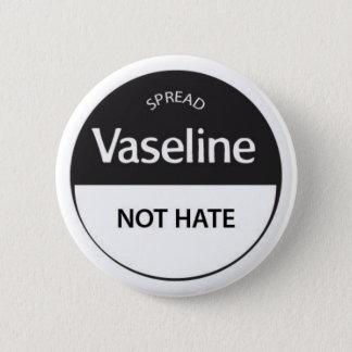 Spread Vaseline Not Hate Button