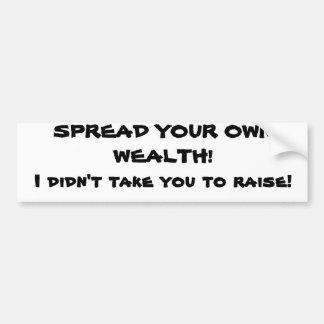 Spread your own wealth car bumper sticker