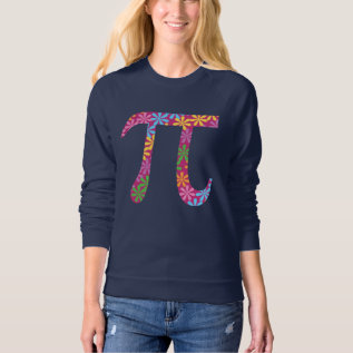 Spring Pi - Flowery Colorful Pi Day Gifts Sweatshirt at Zazzle