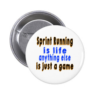 Sprint Running is life anything else is just a gam Pinback Buttons