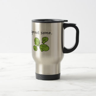 sprout some. (Brussels sprouts) Travel Mug