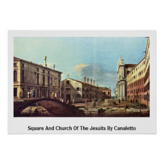 Square And Church Of The Jesuits By Canaletto(Ii) Poster