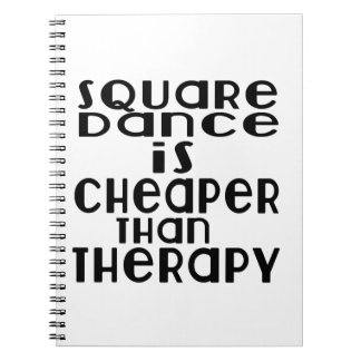 Square dance Dance Is Cheaper Than Therapy Notebook