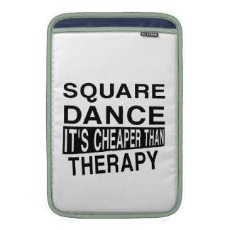 SQUARE DANCE IT IS CHEAPER THAN THERAPY MacBook AIR SLEEVE