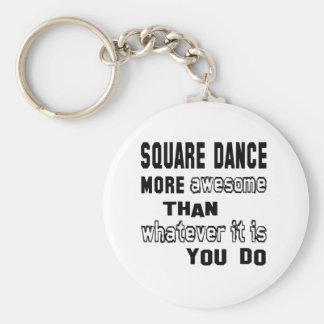 Square dance more awesome than whatever  it is you basic round button keychain