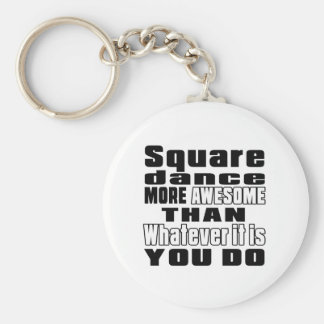 Square dance more awesome whtaever it is you do basic round button keychain