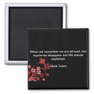 "Square Magnet Mark Twain Quote ""We are All Mad...."