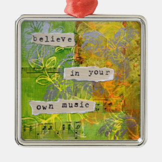 "Square ornament - ""Believe in your own music"""