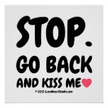 stop. go back and kiss me [Love heart]  stop. go back and kiss me [Love heart]  Square Posters