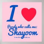 i [Love heart]  people who calls me:   shayoom i [Love heart]  people who calls me:   shayoom Square Posters