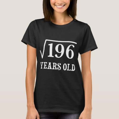 Square Root of 196 14 yrs years old 14th birthday T_Shirt