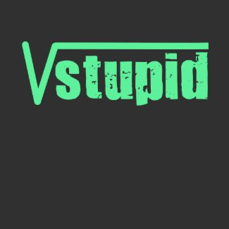Square Root Stupid shirt