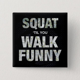 Squat 'Til You Walk Funny Pinback Button