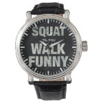 Squat 'Til You Walk Funny Watches