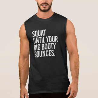 Squat until your big booty bounces -   - Gym Humor Sleeveless Shirt