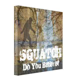 Squatch, Do You Believe Canvas Print
