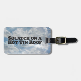 Squatch on a Hot Tin Roof (text) - Mult-Products Bag Tag