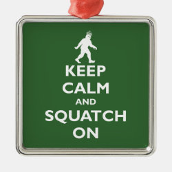 Premium Square Ornament with Keep Calm and Squatch On design